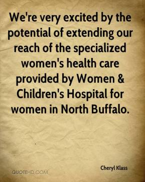 Cheryl Klass - We're very excited by the potential of extending our reach of the specialized women's health care provided by Women & Children's Hospital for women in North Buffalo.