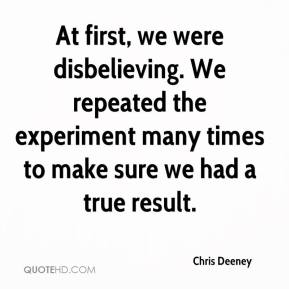 Chris Deeney - At first, we were disbelieving. We repeated the experiment many times to make sure we had a true result.
