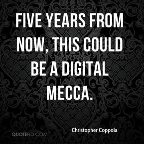 Christopher Coppola - Five years from now, this could be a digital mecca.