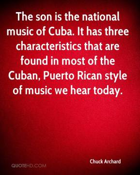 Chuck Archard - The son is the national music of Cuba. It has three characteristics that are found in most of the Cuban, Puerto Rican style of music we hear today.