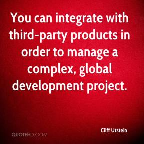 Cliff Utstein - You can integrate with third-party products in order to manage a complex, global development project.