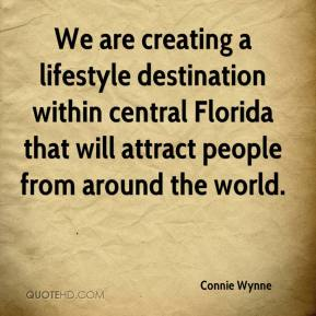 Connie Wynne - We are creating a lifestyle destination within central Florida that will attract people from around the world.