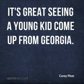Corey Piner - It's great seeing a young kid come up from Georgia.