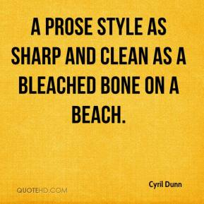 Cyril Dunn - A prose style as sharp and clean as a bleached bone on a beach.