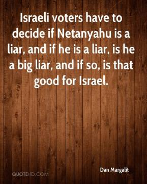 Dan Margalit - Israeli voters have to decide if Netanyahu is a liar, and if he is a liar, is he a big liar, and if so, is that good for Israel.