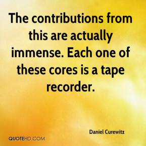 Daniel Curewitz - The contributions from this are actually immense. Each one of these cores is a tape recorder.