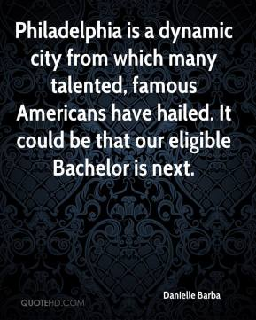 Danielle Barba - Philadelphia is a dynamic city from which many talented, famous Americans have hailed. It could be that our eligible Bachelor is next.