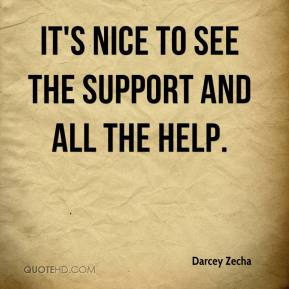 Darcey Zecha - It's nice to see the support and all the help.
