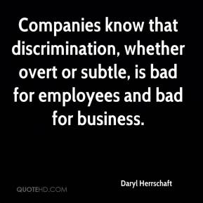 Daryl Herrschaft - Companies know that discrimination, whether overt or subtle, is bad for employees and bad for business.
