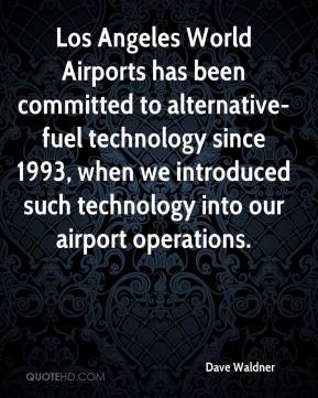 Dave Waldner - Los Angeles World Airports has been committed to alternative-fuel technology since 1993, when we introduced such technology into our airport operations.