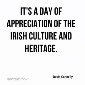 David Connelly - It's a day of appreciation of the Irish culture and heritage.