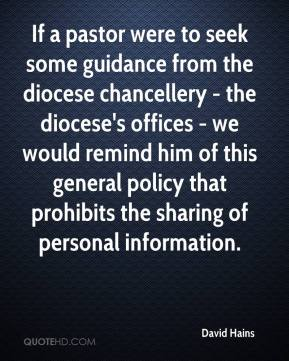 David Hains - If a pastor were to seek some guidance from the diocese chancellery - the diocese's offices - we would remind him of this general policy that prohibits the sharing of personal information.