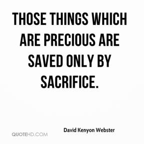 Those things which are precious are saved only by sacrifice.