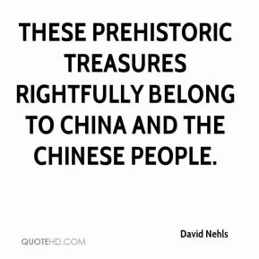 David Nehls - These prehistoric treasures rightfully belong to China and the Chinese people.