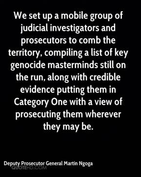 Deputy Prosecutor General Martin Ngoga - We set up a mobile group of judicial investigators and prosecutors to comb the territory, compiling a list of key genocide masterminds still on the run, along with credible evidence putting them in Category One with a view of prosecuting them wherever they may be.