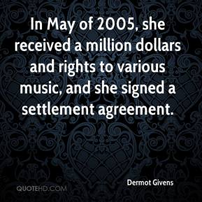 In May of 2005, she received a million dollars and rights to various music, and she signed a settlement agreement.