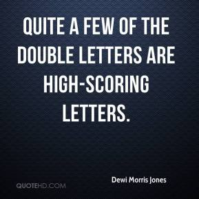 Dewi Morris Jones - Quite a few of the double letters are high-scoring letters.