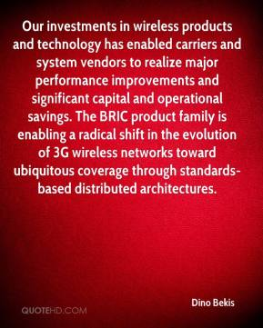 Dino Bekis - Our investments in wireless products and technology has enabled carriers and system vendors to realize major performance improvements and significant capital and operational savings. The BRIC product family is enabling a radical shift in the evolution of 3G wireless networks toward ubiquitous coverage through standards-based distributed architectures.
