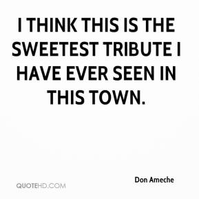 Don Ameche - I think this is the sweetest tribute I have ever seen in this town.