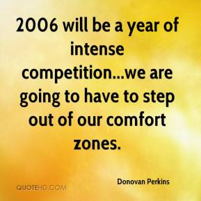 Donovan Perkins - 2006 will be a year of intense competition...we are going to have to step out of our comfort zones.