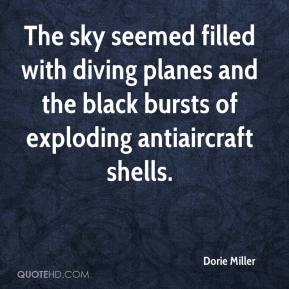 Dorie Miller - The sky seemed filled with diving planes and the black bursts of exploding antiaircraft shells.