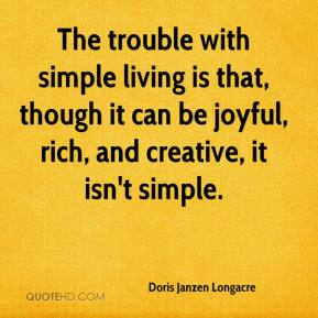 The trouble with simple living is that, though it can be joyful, rich, and creative, it isn't simple.