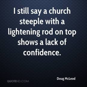 Doug McLeod - I still say a church steeple with a lightening rod on top shows a lack of confidence.