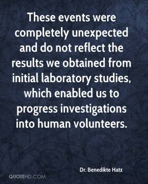 Dr. Benedikte Hatz - These events were completely unexpected and do not reflect the results we obtained from initial laboratory studies, which enabled us to progress investigations into human volunteers.