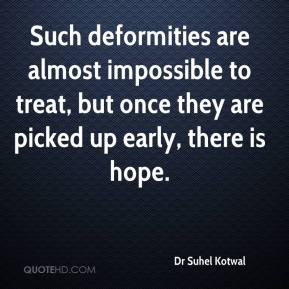Dr Suhel Kotwal - Such deformities are almost impossible to treat, but once they are picked up early, there is hope.