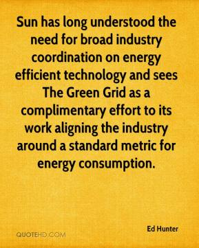 Ed Hunter - Sun has long understood the need for broad industry coordination on energy efficient technology and sees The Green Grid as a complimentary effort to its work aligning the industry around a standard metric for energy consumption.