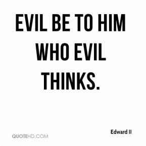 Edward II - Evil be to him who evil thinks.