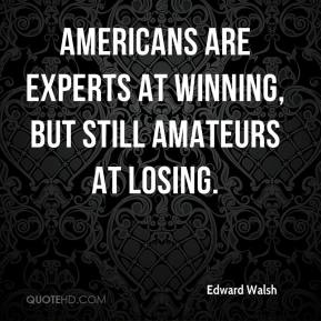 Americans are experts at winning, but still amateurs at losing.