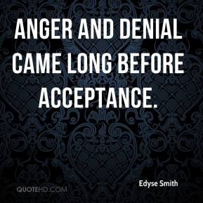 Edyse Smith - Anger and denial came long before acceptance.