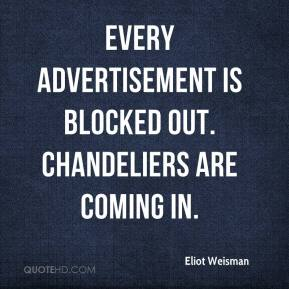 Eliot Weisman - Every advertisement is blocked out. Chandeliers are coming in.