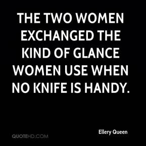 The two women exchanged the kind of glance women use when no knife is handy.