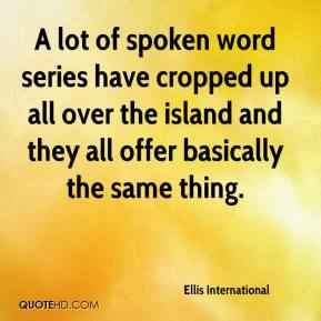 Ellis International - A lot of spoken word series have cropped up all over the island and they all offer basically the same thing.