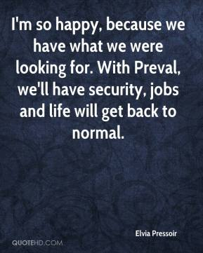 Elvia Pressoir - I'm so happy, because we have what we were looking for. With Preval, we'll have security, jobs and life will get back to normal.