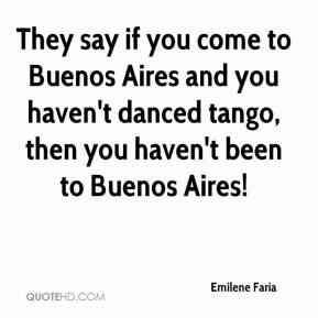 Emilene Faria - They say if you come to Buenos Aires and you haven't danced tango, then you haven't been to Buenos Aires!