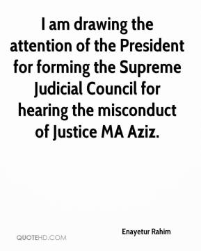 Enayetur Rahim - I am drawing the attention of the President for forming the Supreme Judicial Council for hearing the misconduct of Justice MA Aziz.