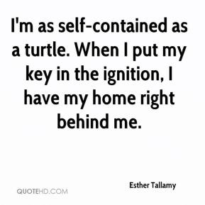 Esther Tallamy - I'm as self-contained as a turtle. When I put my key in the ignition, I have my home right behind me.