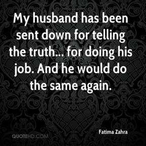 My husband has been sent down for telling the truth... for doing his job. And he would do the same again.