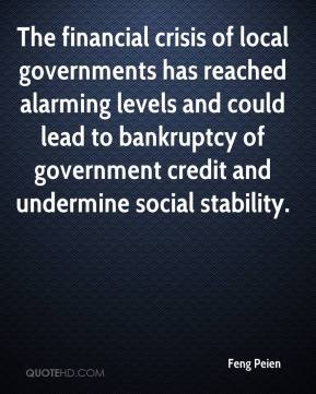 Feng Peien - The financial crisis of local governments has reached alarming levels and could lead to bankruptcy of government credit and undermine social stability.