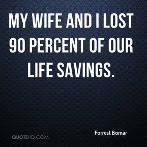 Forrest Bomar - My wife and I lost 90 percent of our life savings.