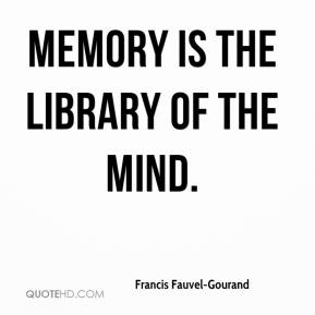 Francis Fauvel-Gourand - Memory is the library of the mind.