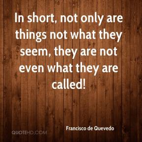 Francisco de Quevedo - In short, not only are things not what they seem, they are not even what they are called!