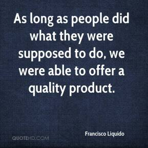 As long as people did what they were supposed to do, we were able to offer a quality product.