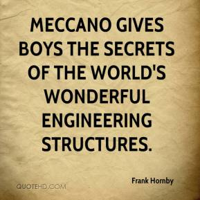 Frank Hornby - Meccano gives boys the secrets of the world's wonderful engineering structures.