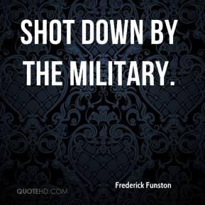 Frederick Funston - shot down by the military.
