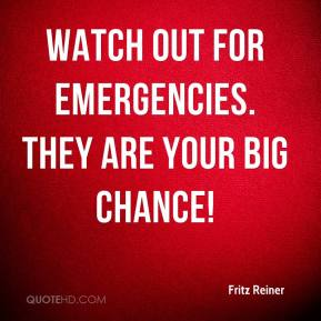 Fritz Reiner - Watch out for emergencies. They are your big chance!