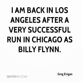 Greg Evigan - I am back in Los Angeles after a very successful run in Chicago as Billy Flynn.